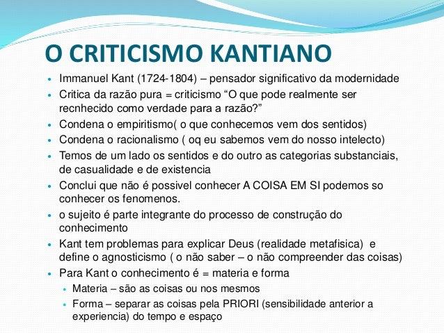 O CRITICISMO KANTIANO  Immanuel Kant (1724-1804) – pensador significativo da modernidade  Critica da razão pura = critic...