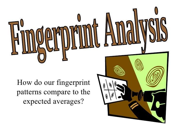 How do our fingerprint patterns compare to the expected averages? Fingerprint Analysis