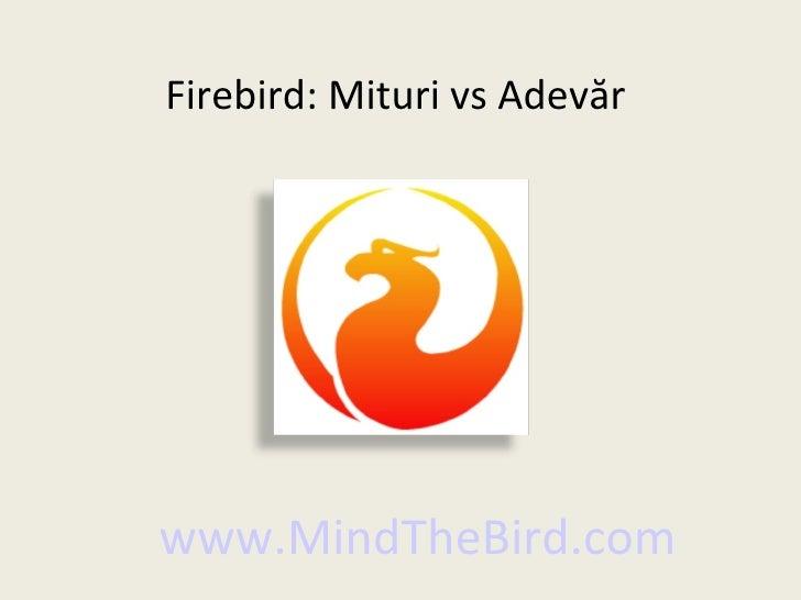 Firebird: Mituri vs Adevăr     www.MindTheBird.com