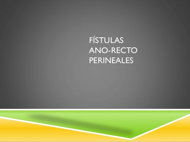 FÍSTULAS ANO-RECTO PERINEALES