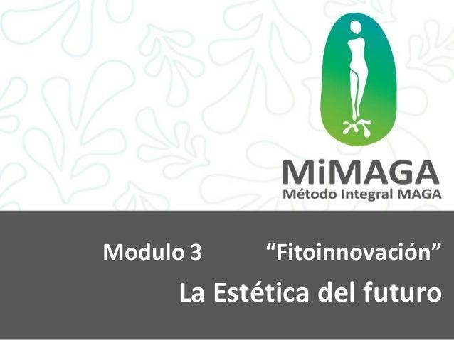 """Modulo 3     """"Fitoinnovación""""      La Estética del futuro"""