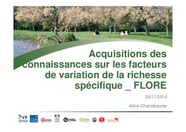 Acquisitions des  connaissances sur les facteurs  de variation de la richesse  spécifique _ FLORE  26/11/2014  Aline Chans...