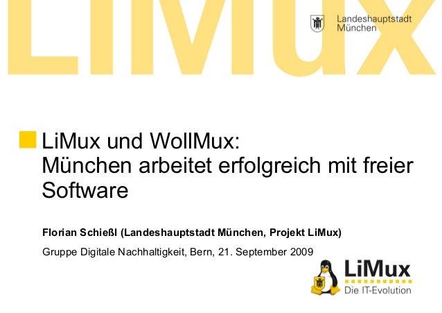 Florian Schießl (Landeshauptstadt München, Projekt LiMux) Gruppe Digitale Nachhaltigkeit, Bern, 21. September 2009 LiMux u...