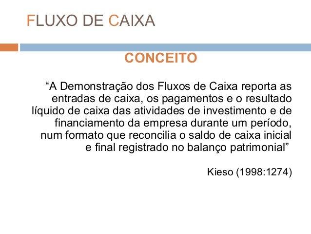 """FLUXO DE CAIXA CONCEITO """"A Demonstração dos Fluxos de Caixa reporta as entradas de caixa, os pagamentos e o resultado líqu..."""
