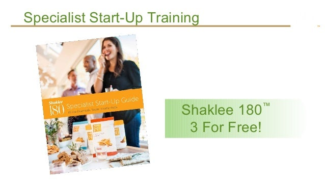 Specialist Start-Up Training                         Shaklee 180™                          3 For Free!