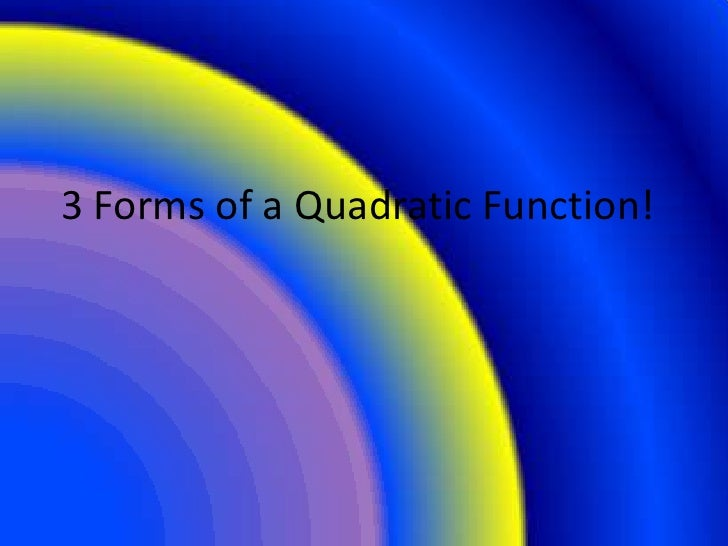 3 Forms of a Quadratic Function!<br />