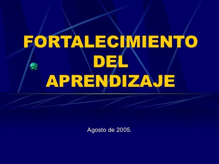 FORTALECIMIENTO DEL APRENDIZAJE Agosto de 2005.
