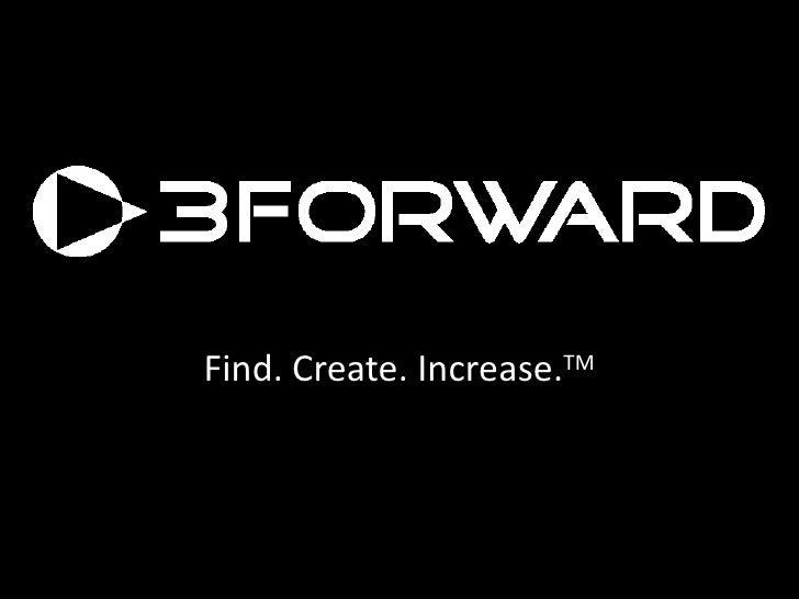 Find. Create. Increase.TM<br />