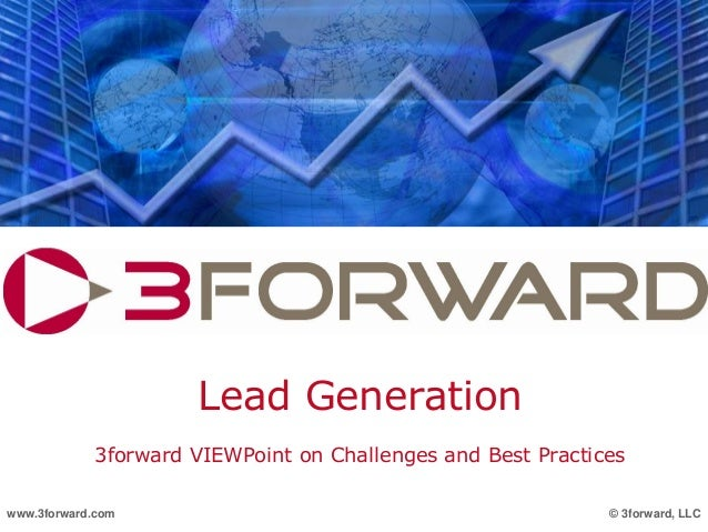 Lead Generation 3forward VIEWPoint on Challenges and Best Practices © 3forward, LLCwww.3forward.com