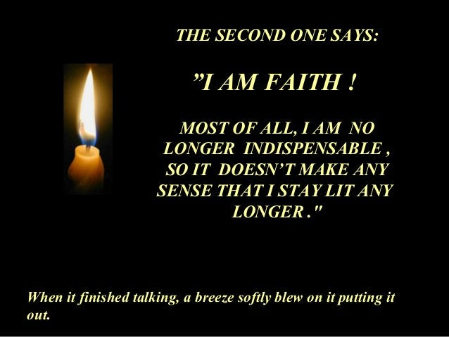 """THE SECOND ONE SAYS:  """"I AM FAITH !  MOST OF ALL, I AM NO  LONGER INDISPENSABLE ,  SO IT DOESN'T MAKE ANY  SENSE THAT I ST..."""