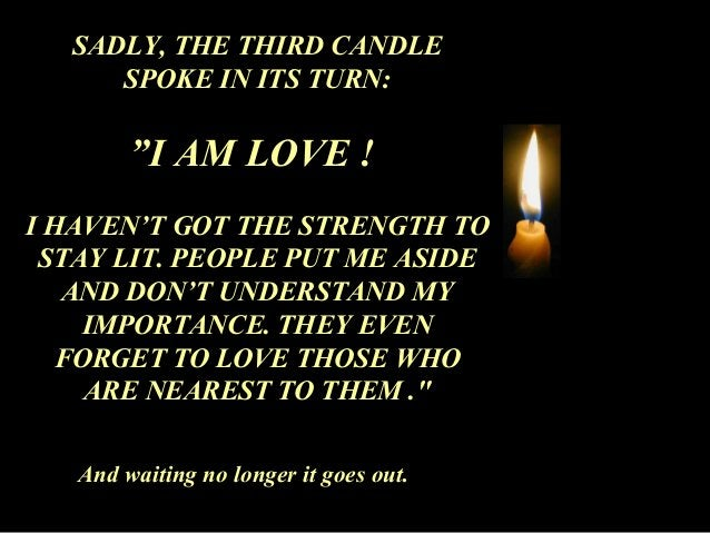 """SADLY, THE THIRD CANDLE  SPOKE IN ITS TURN:  """"I AM LOVE !  I HAVEN'T GOT THE STRENGTH TO  STAY LIT. PEOPLE PUT ME ASIDE  A..."""