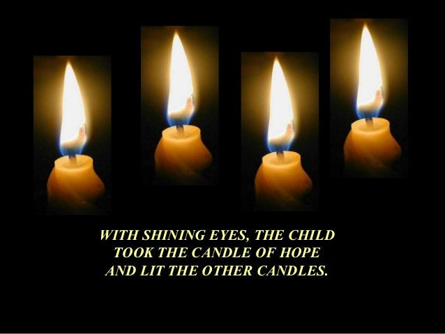 WITH SHINING EYES, THE CHILD  TOOK THE CANDLE OF HOPE  AND LIT THE OTHER CANDLES.