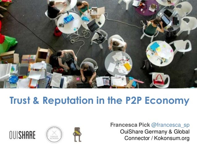 Trust & Reputation in the P2P Economy Francesca Pick @francesca_sp OuiShare Germany & Global Connector / Kokonsum.org