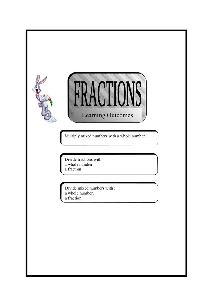 Learning OutcomesMultiply mixed numbers with a whole number.Divide fractions with :a whole number.a fractionDivide mixed n...