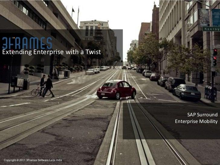 Extending Enterprise with a Twist<br />SAP Surround<br />Enterprise Mobility<br />Copyright © 2011 3Frames Software Labs I...