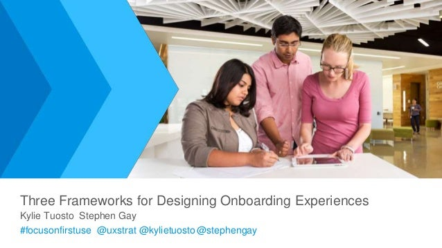1 Intuit Confidential and Proprietary Three Frameworks for Designing Onboarding Experiences Kylie Tuosto Stephen Gay #focu...