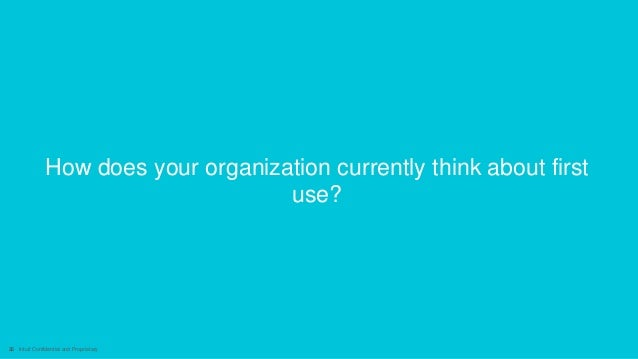 26 Intuit Confidential and Proprietary How does your organization currently think about first use?