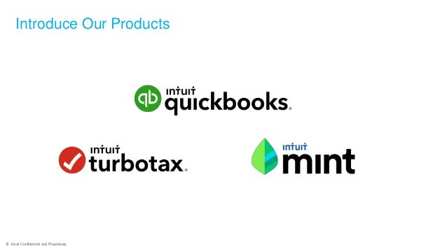 5 Intuit Confidential and Proprietary Introduce Our Products