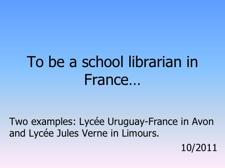 To be a school librarian in           France…Two examples: Lycée Uruguay-France in Avonand Lycée Jules Verne in Limours.  ...