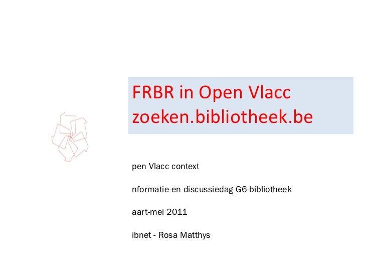 FRBR in Open Vlacc zoeken.bibliotheek.be <ul><li>Open Vlacc context </li></ul><ul><li>Informatie-en discussiedag G6-biblio...