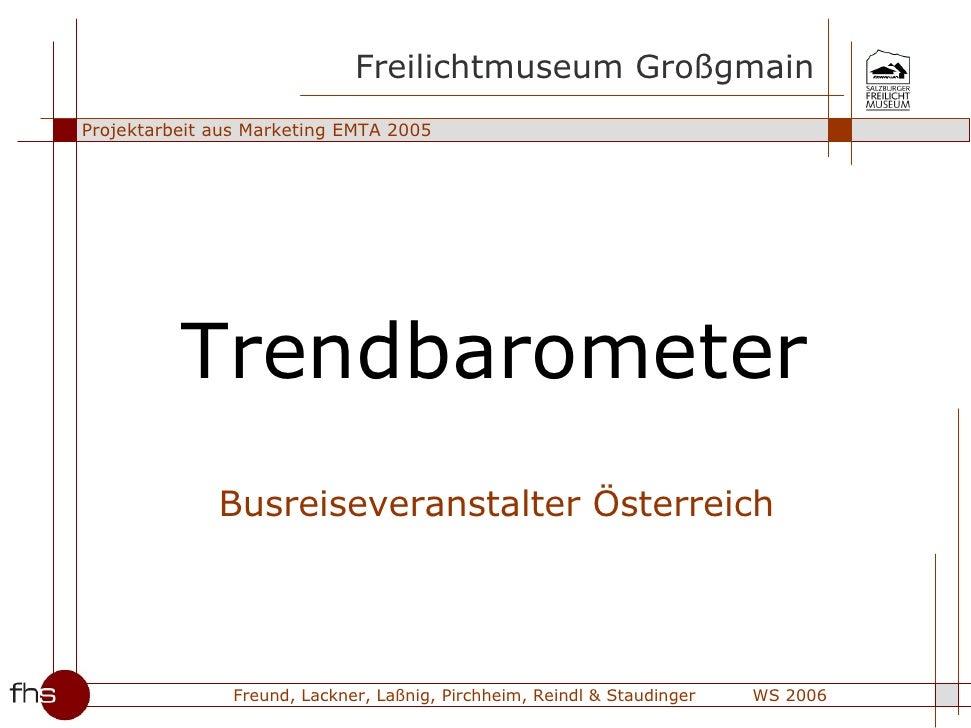 Freilichtmuseum Großgmain Projektarbeit aus Marketing EMTA 2005               Trendbarometer               Busreiseveranst...
