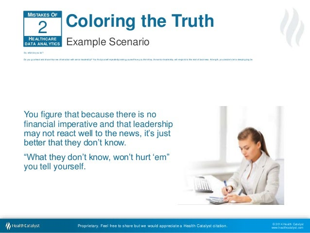 © 2014 Health Catalyst  www.healthcatalyst.com  Coloring the Truth  Example Scenario  Proprietary. Feel free to share but ...