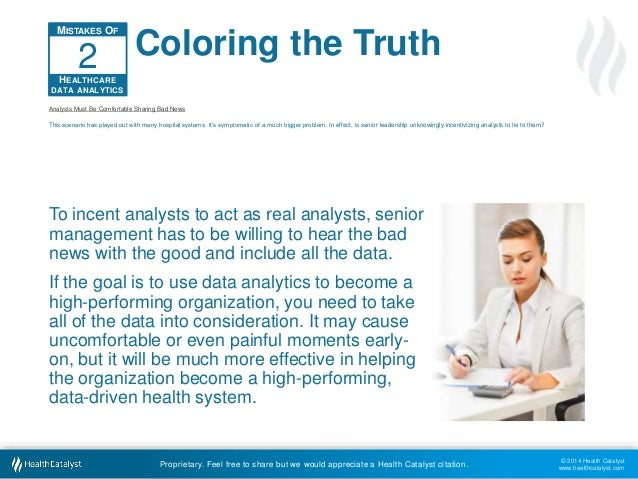 © 2014 Health Catalyst  www.healthcatalyst.com  Coloring the Truth  2  Analysts Must Be Comfortable Sharing Bad News  This...