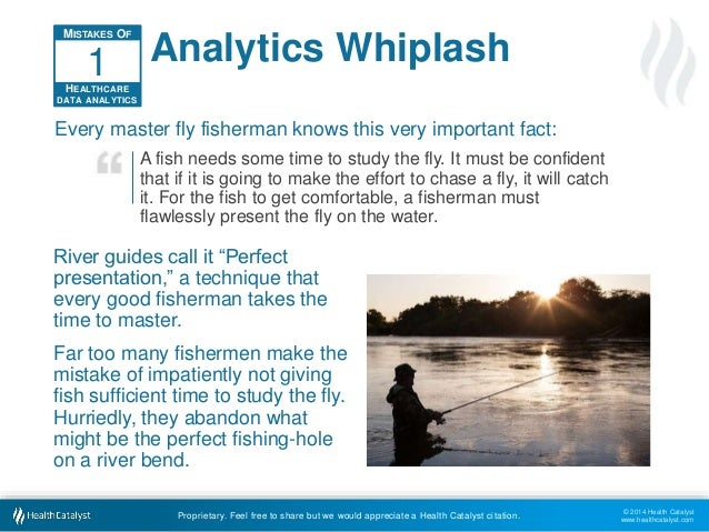© 2014 Health Catalyst  www.healthcatalyst.com  Analytics Whiplash  1  Every master fly fisherman knows this very importan...
