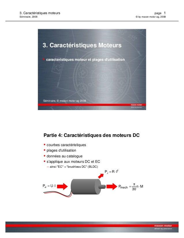 3. Caractéristiques moteurs page 1  Séminaire, 2008 © by maxon motor ag, 2008  3. Caractéristiques Moteurs   caractéristiq...