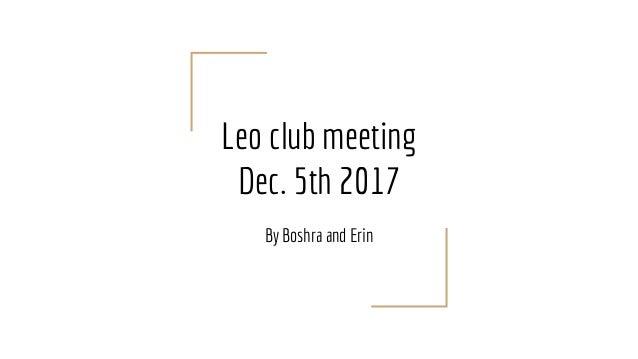 Leo club meeting Dec. 5th 2017 By Boshra and Erin