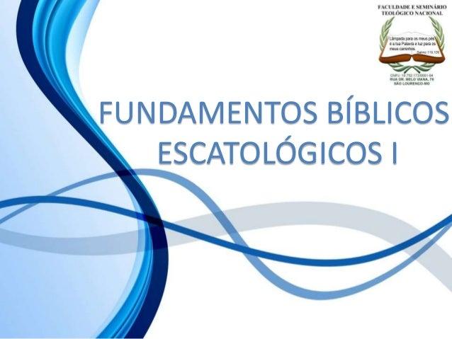 FUNDAMENTOS BÍBLICOS ESCATOLÓGICOS I