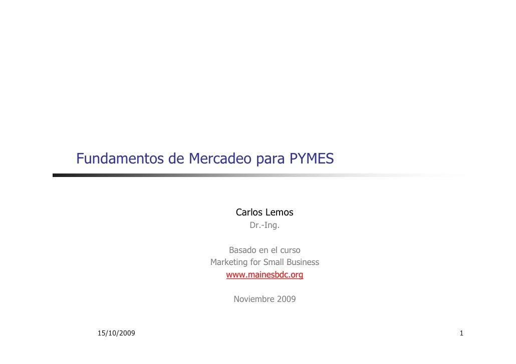 Fundamentos de Mercadeo para PYMES                          Carlos Lemos                            Dr.-Ing.              ...