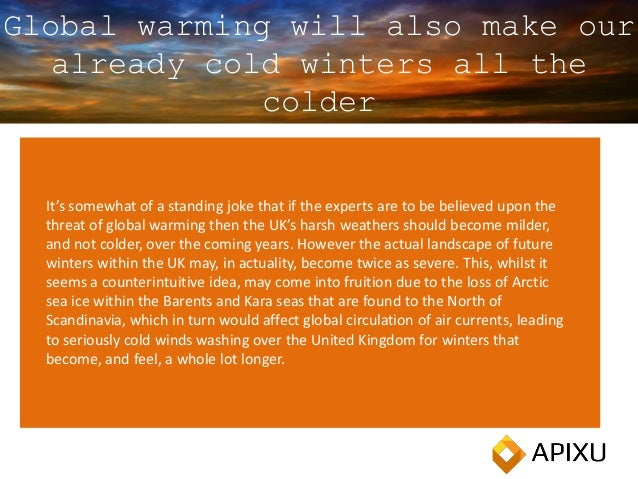 Global warming will also make our already cold winters all the colder It's somewhat of a standing joke that if the experts...