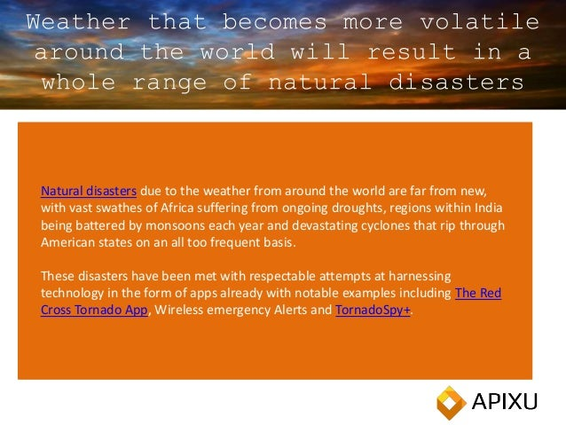 Weather that becomes more volatile around the world will result in a whole range of natural disasters Natural disasters du...