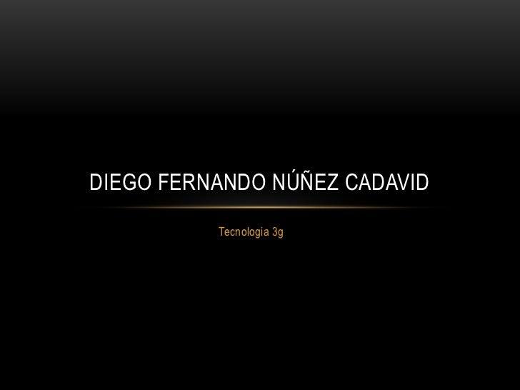 DIEGO FERNANDO NÚÑEZ CADAVID          Tecnologia 3g