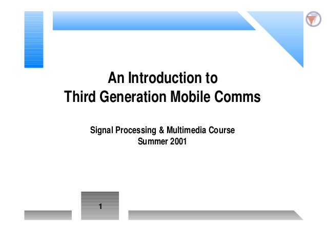 1An Introduction toThird Generation Mobile CommsSignal Processing & Multimedia CourseSummer 2001