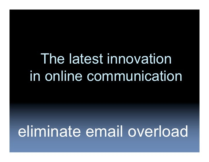 The latest innovation  in online communication   eliminate email overload