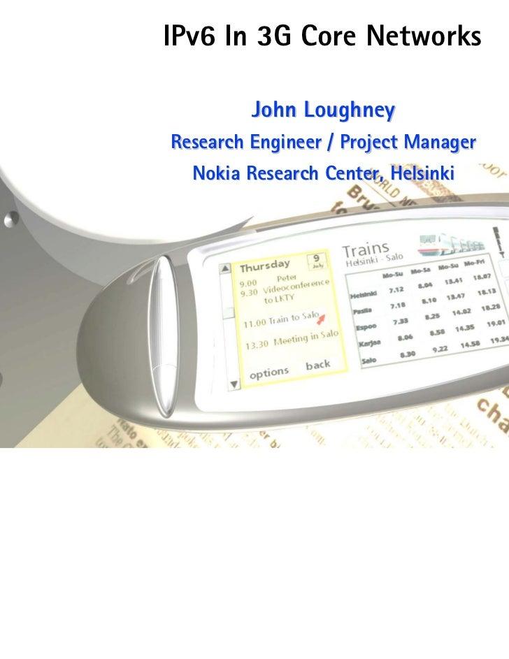 IPv6 In 3G Core Networks                                                John Loughney                                     ...