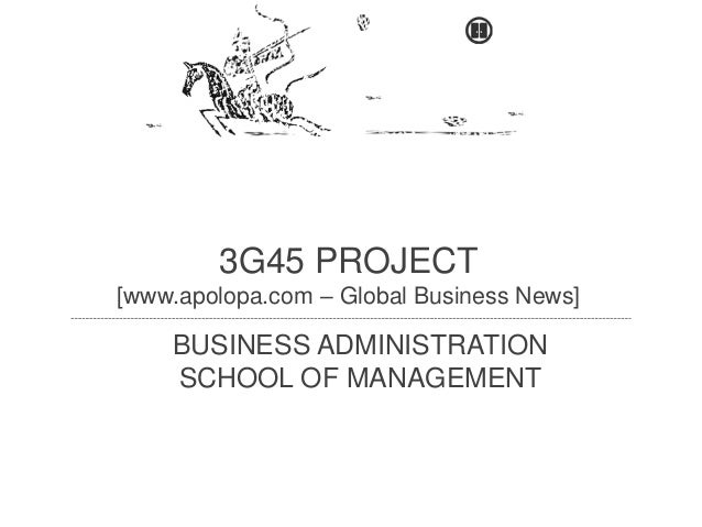 3G45 PROJECT [www.apolopa.com – Global Business News] BUSINESS ADMINISTRATION SCHOOL OF MANAGEMENT