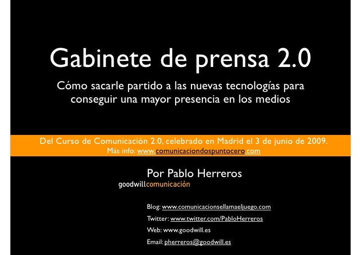 Gabinete de prensa 2.0     Cómo sacarle partido a las nuevas tecnologías para       conseguir una mayor presencia en los m...