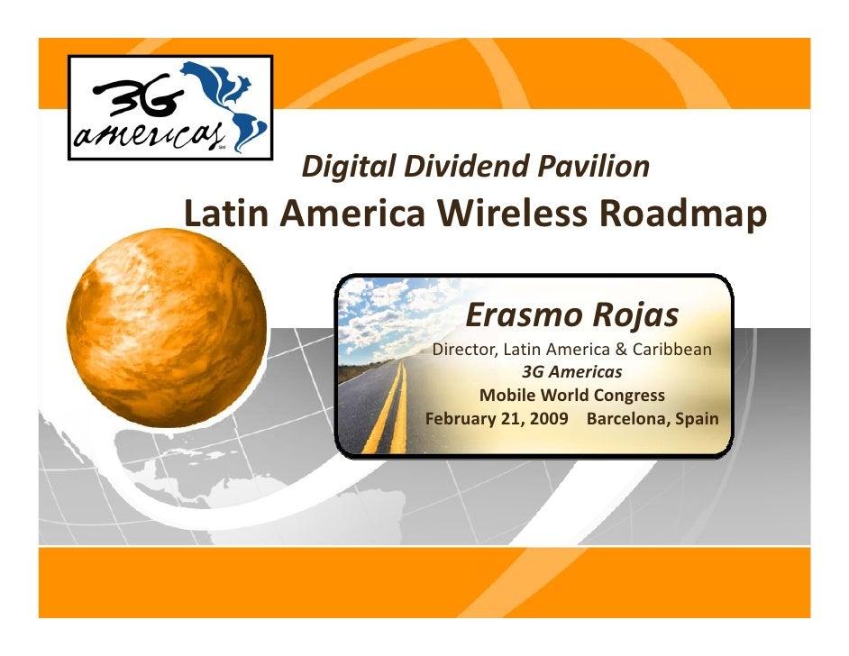 DigitalDividendPavilion LatinAmericaWirelessRoadmap L ti A    i Wi l       R d                     ErasmoRojas     ...