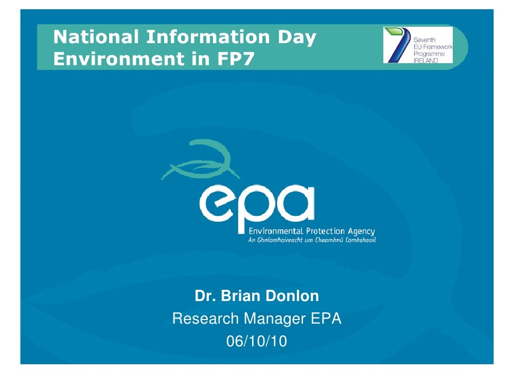 National Information Day Environment in FP7                 Dr. Brian Donlon           Research Manager EPA               ...