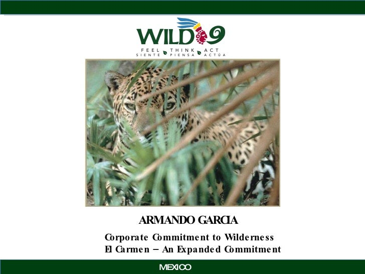 ARMANDO GARCIA   MEXICO Corporate Commitment to Wilderness El Carmen – An Expanded Commitment