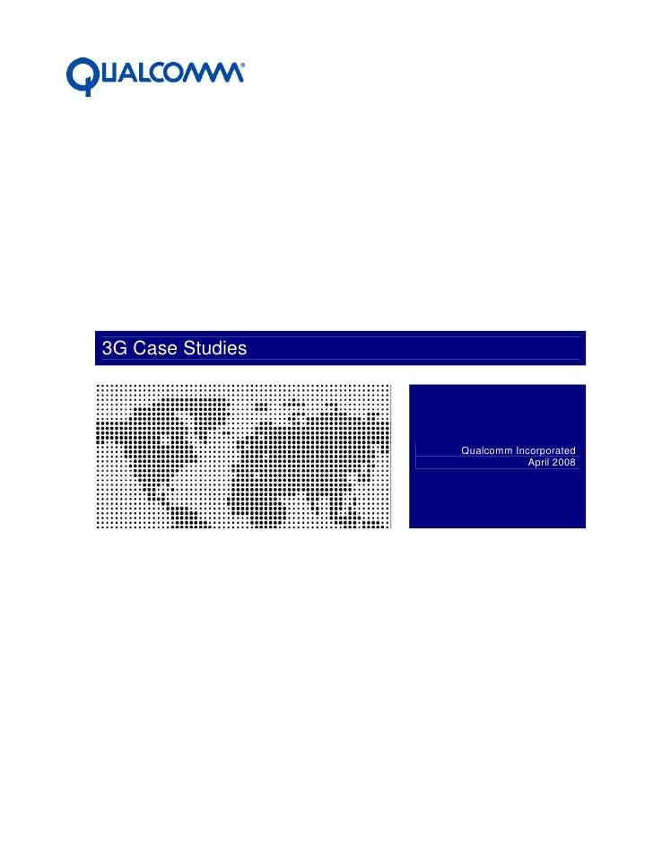 3G Case Studies                       Qualcomm Incorporated                               April 2008