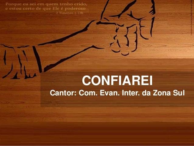 CONFIAREI Cantor: Com. Evan. Inter. da Zona Sul