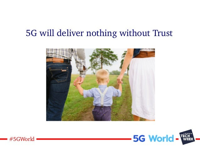 15#5GWorld 5G will deliver nothing without Trust