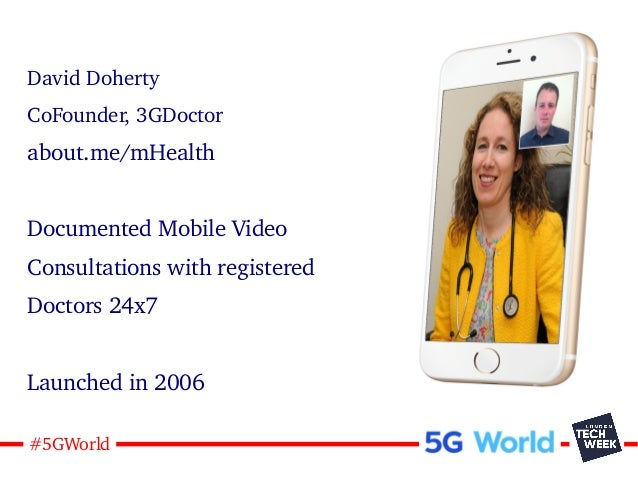 2#5GWorld David Doherty CoFounder, 3GDoctor about.me/mHealth Documented Mobile Video Consultations with registered Doctors...