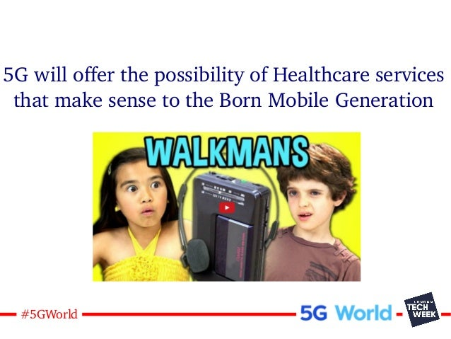 21#5GWorld 5G will offer the possibility of Healthcare services that make sense to the Born Mobile Generation Gpucometer