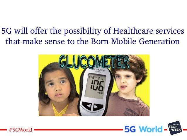 22#5GWorld 5G will offer the possibility of Healthcare services that make sense to the Born Mobile Generation Gpucometer