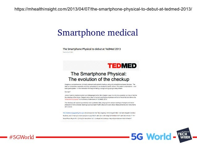 24#5GWorld Smartphone medical https://mhealthinsight.com/2013/04/07/the-smartphone-physical-to-debut-at-tedmed-2013/